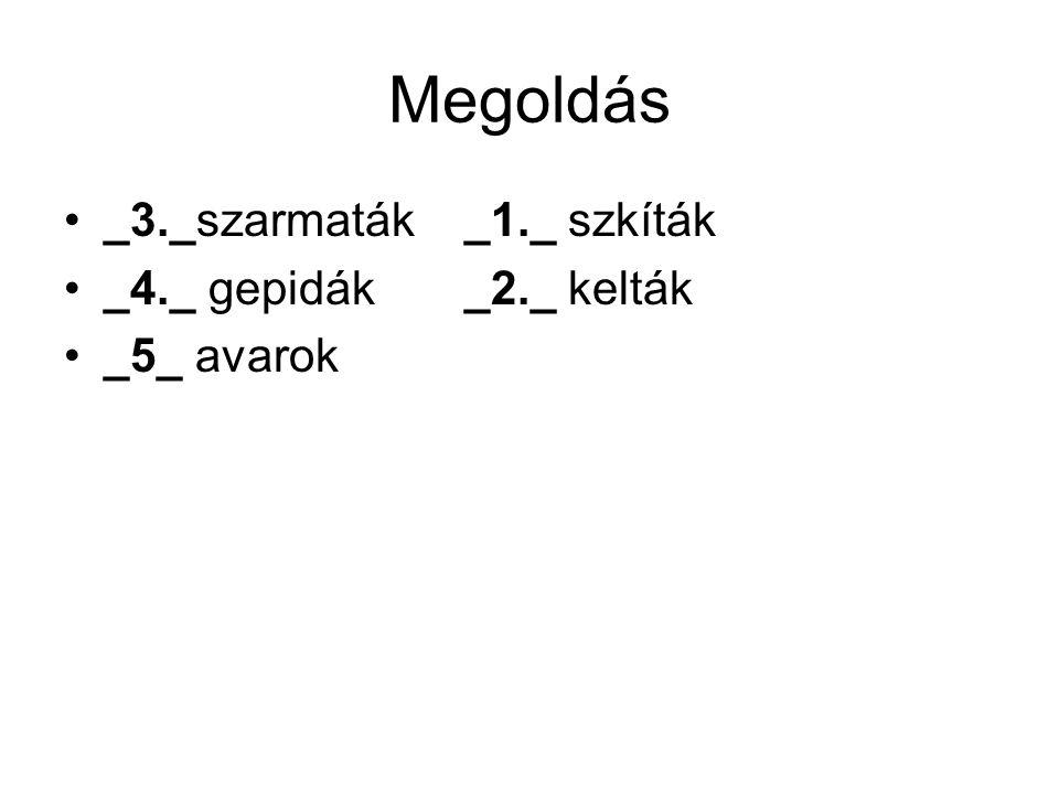 Megoldás _3._szarmaták _1._ szkíták _4._ gepidák _2._ kelták