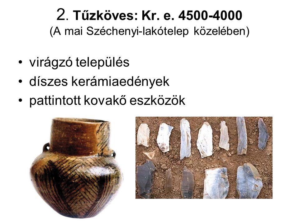2. Tűzköves: Kr. e. 4500-4000 (A mai Széchenyi-lakótelep közelében)