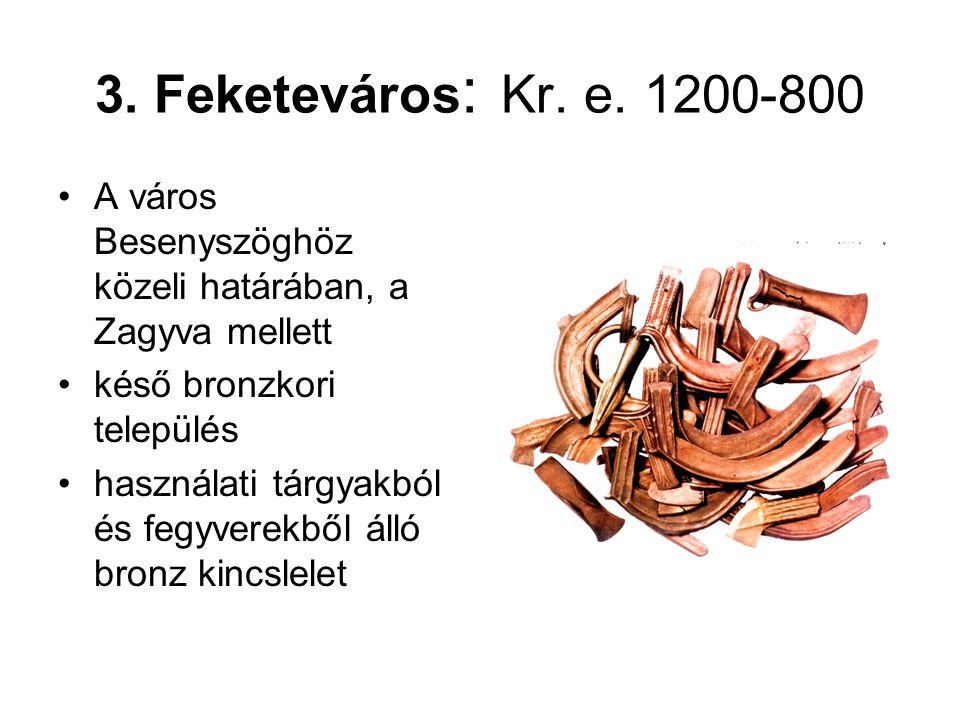 3. Feketeváros: Kr. e. 1200-800 A város Besenyszöghöz közeli határában, a Zagyva mellett. késő bronzkori település.