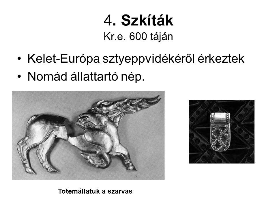 4. Szkíták Kr.e. 600 táján Kelet-Európa sztyeppvidékéről érkeztek