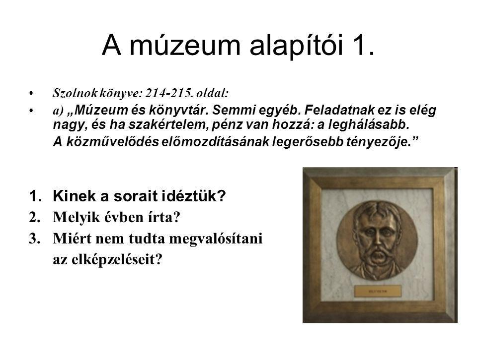 A múzeum alapítói 1. Kinek a sorait idéztük Melyik évben írta