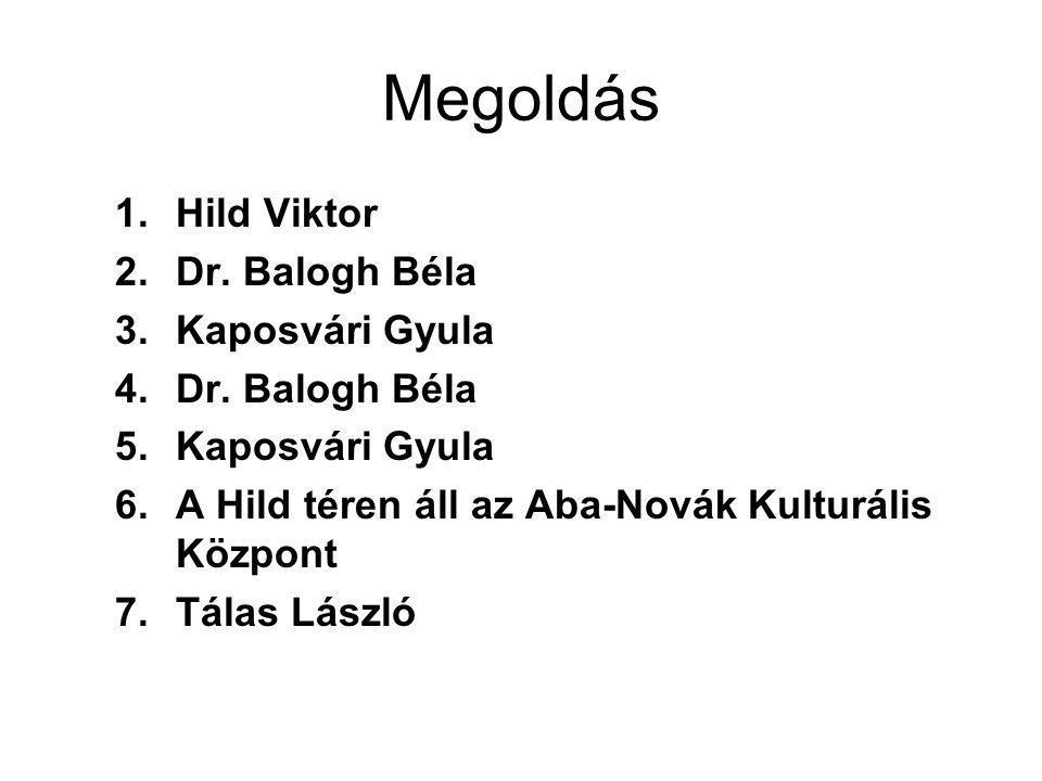 Megoldás Hild Viktor Dr. Balogh Béla Kaposvári Gyula