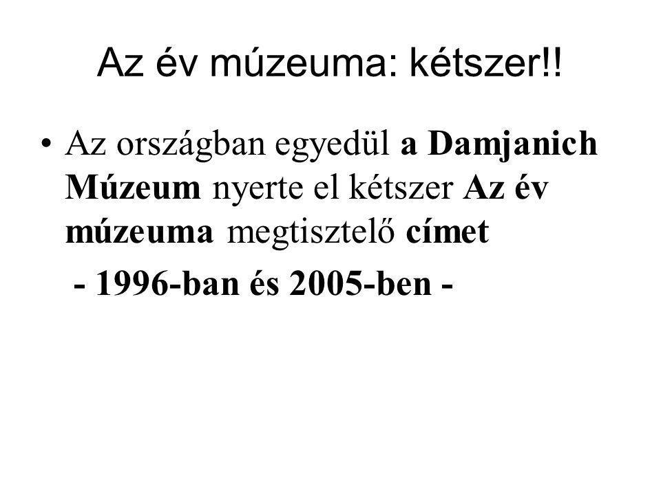 Az év múzeuma: kétszer!! Az országban egyedül a Damjanich Múzeum nyerte el kétszer Az év múzeuma megtisztelő címet.