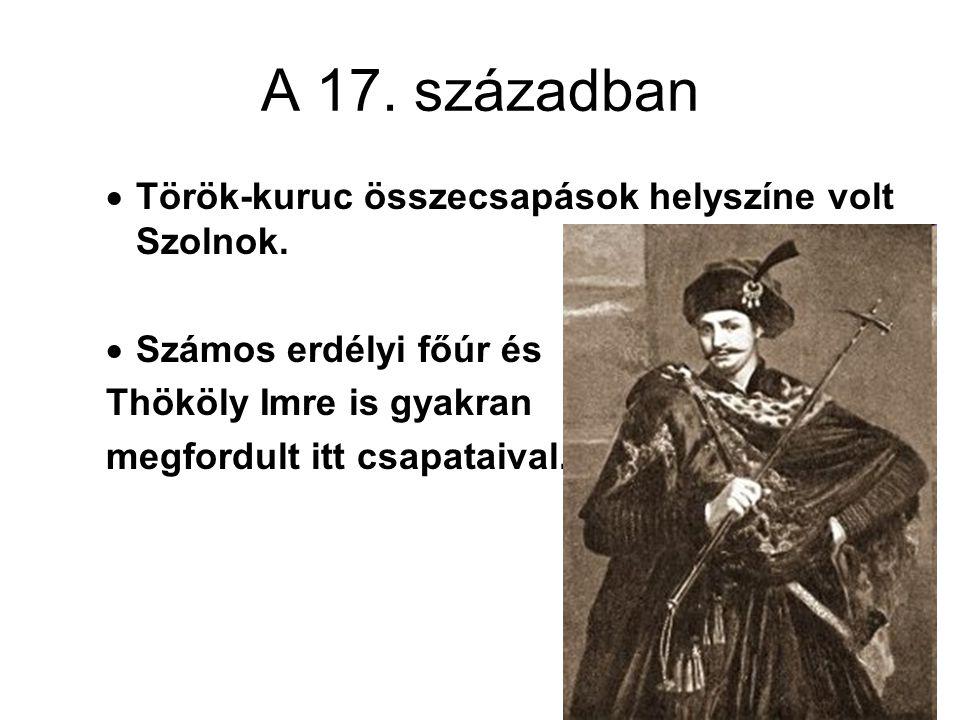 A 17. században Török-kuruc összecsapások helyszíne volt Szolnok.