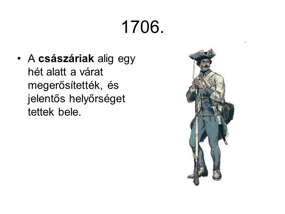 1706. A császáriak alig egy hét alatt a várat megerősítették, és jelentős helyőrséget tettek bele.