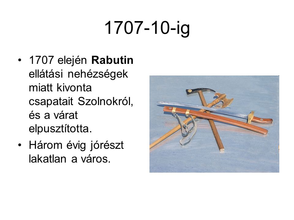 1707-10-ig 1707 elején Rabutin ellátási nehézségek miatt kivonta csapatait Szolnokról, és a várat elpusztította.