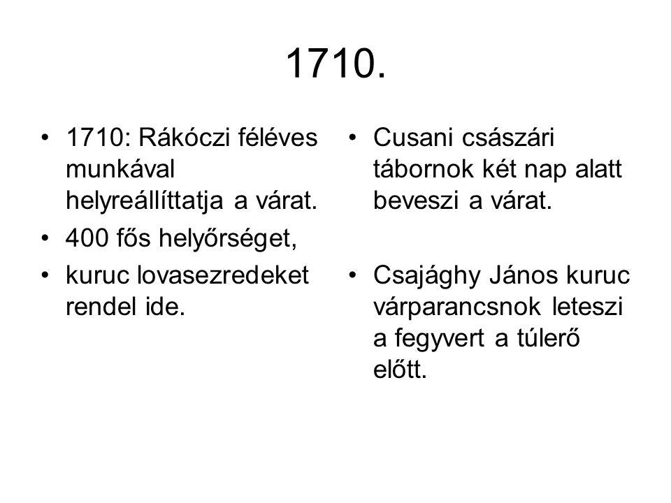 1710. 1710: Rákóczi féléves munkával helyreállíttatja a várat.