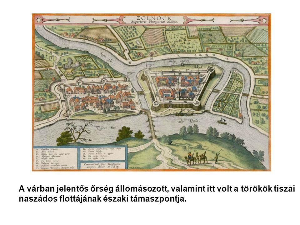 A várban jelentős őrség állomásozott, valamint itt volt a törökök tiszai