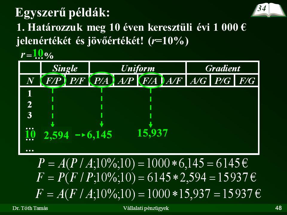 34 Egyszerű példák: 1. Határozzuk meg 10 éven keresztüli évi 1 000 € jelenértékét és jövőértékét! (r=10%)