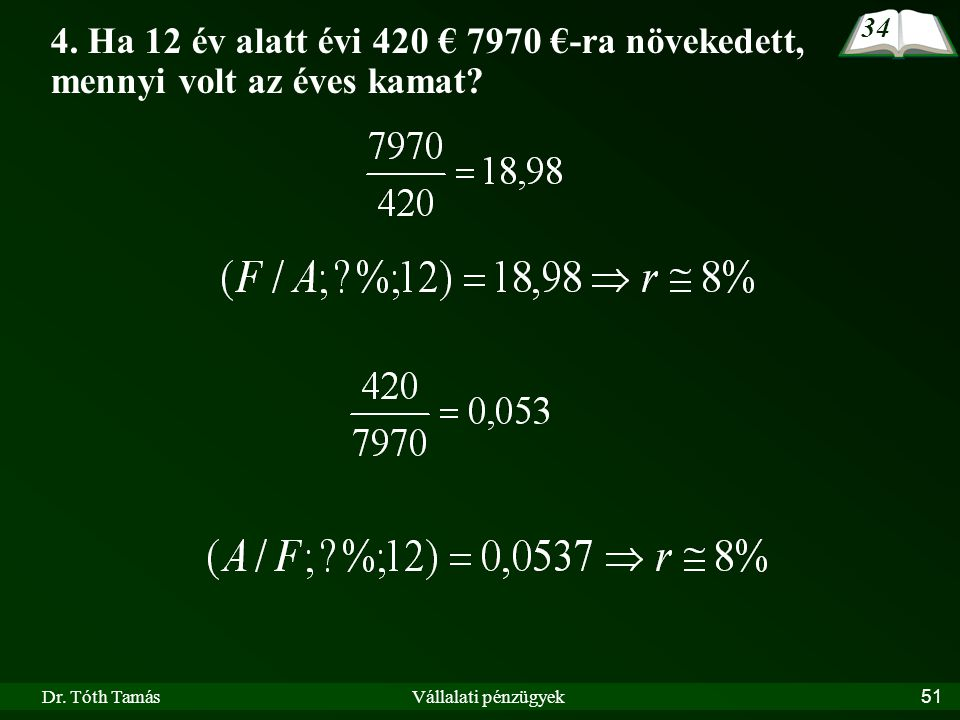 34 4. Ha 12 év alatt évi 420 € 7970 €-ra növekedett, mennyi volt az éves kamat.