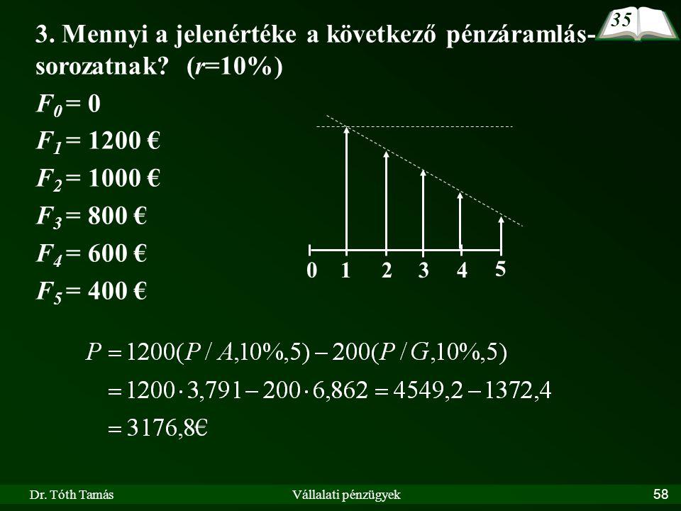 3. Mennyi a jelenértéke a következő pénzáramlás-sorozatnak (r=10%)