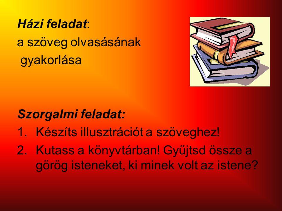 Házi feladat: a szöveg olvasásának. gyakorlása. Szorgalmi feladat: Készíts illusztrációt a szöveghez!