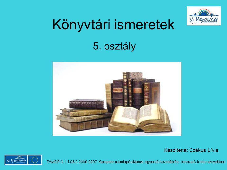 Könyvtári ismeretek 5. osztály Készítette: Czékus Lívia