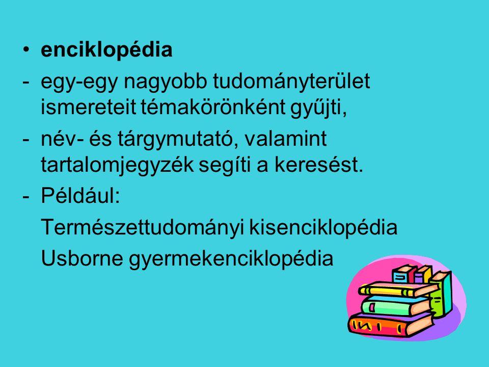 enciklopédia egy-egy nagyobb tudományterület ismereteit témakörönként gyűjti, név- és tárgymutató, valamint tartalomjegyzék segíti a keresést.