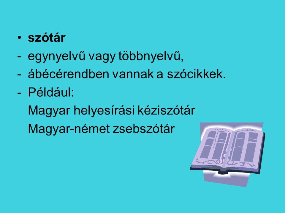 szótár egynyelvű vagy többnyelvű, ábécérendben vannak a szócikkek. Például: Magyar helyesírási kéziszótár.
