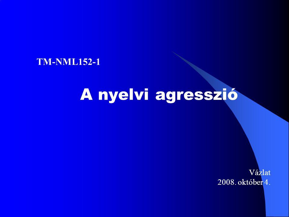 TM-NML152-1 A nyelvi agresszió Vázlat 2008. október 4.
