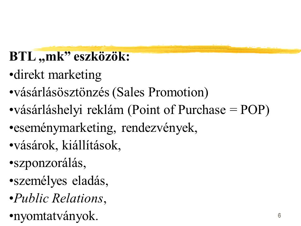 """BTL """"mk eszközök: direkt marketing. vásárlásösztönzés (Sales Promotion) vásárláshelyi reklám (Point of Purchase = POP)"""