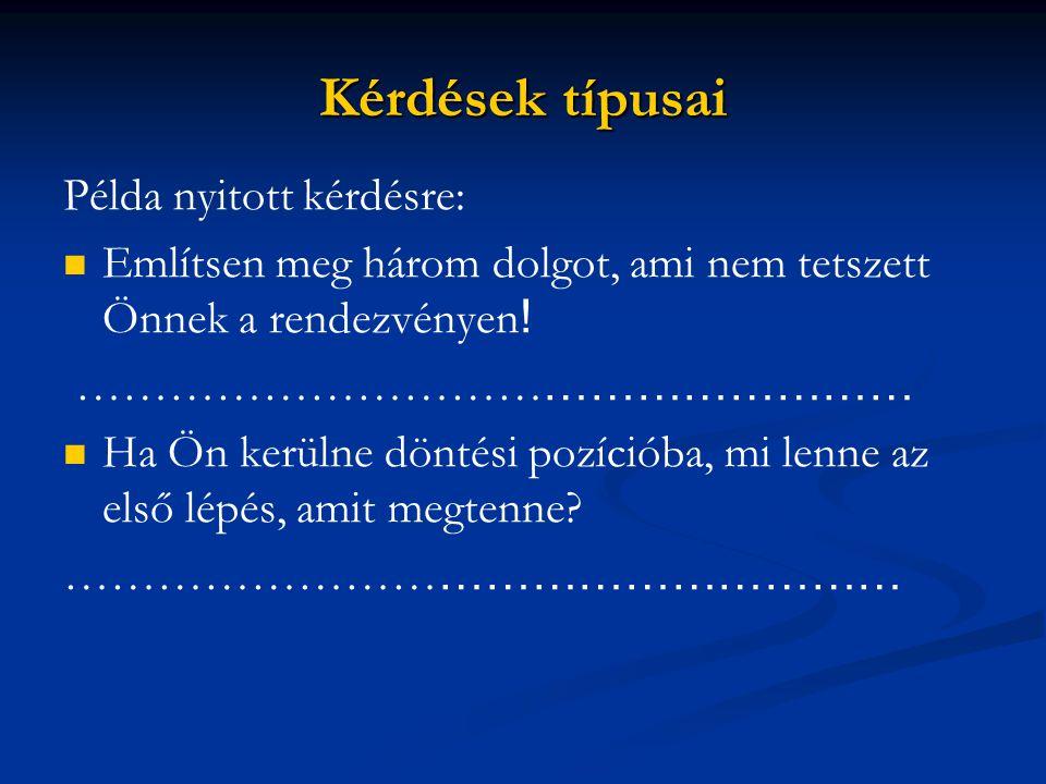 Kérdések típusai Példa nyitott kérdésre: