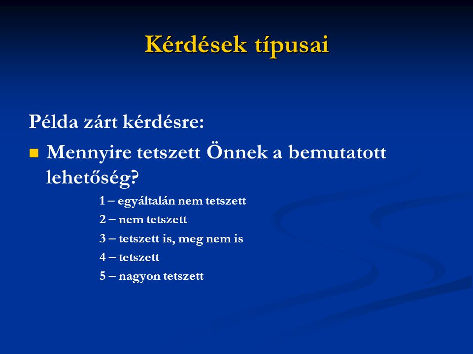 Kérdések típusai Példa zárt kérdésre: