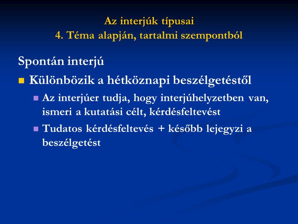 Az interjúk típusai 4. Téma alapján, tartalmi szempontból