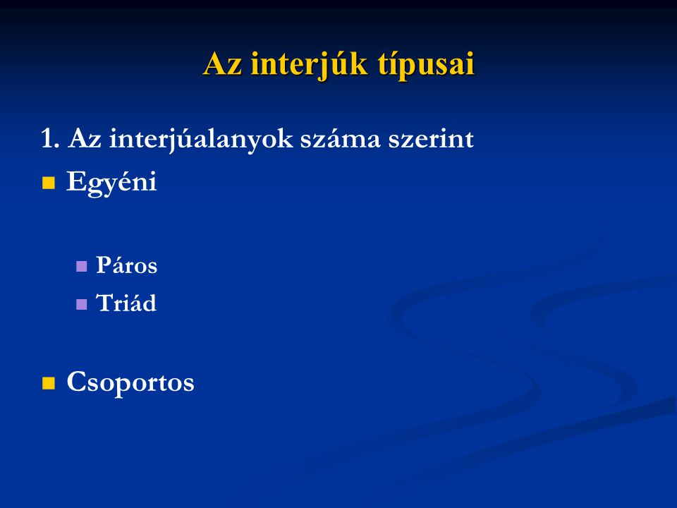 Az interjúk típusai 1. Az interjúalanyok száma szerint Egyéni