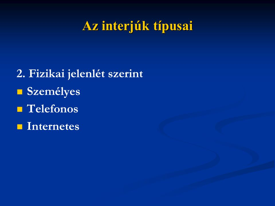Az interjúk típusai 2. Fizikai jelenlét szerint Személyes Telefonos