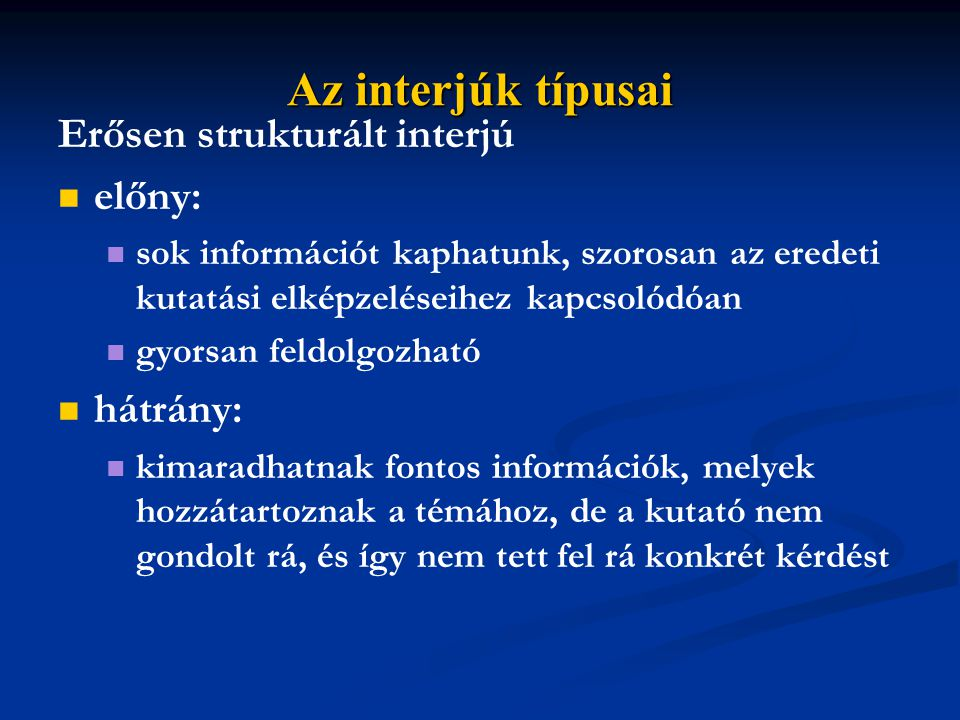 Az interjúk típusai Erősen strukturált interjú előny: hátrány:
