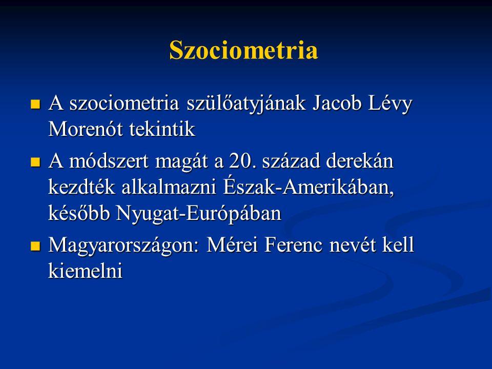 Szociometria A szociometria szülőatyjának Jacob Lévy Morenót tekintik
