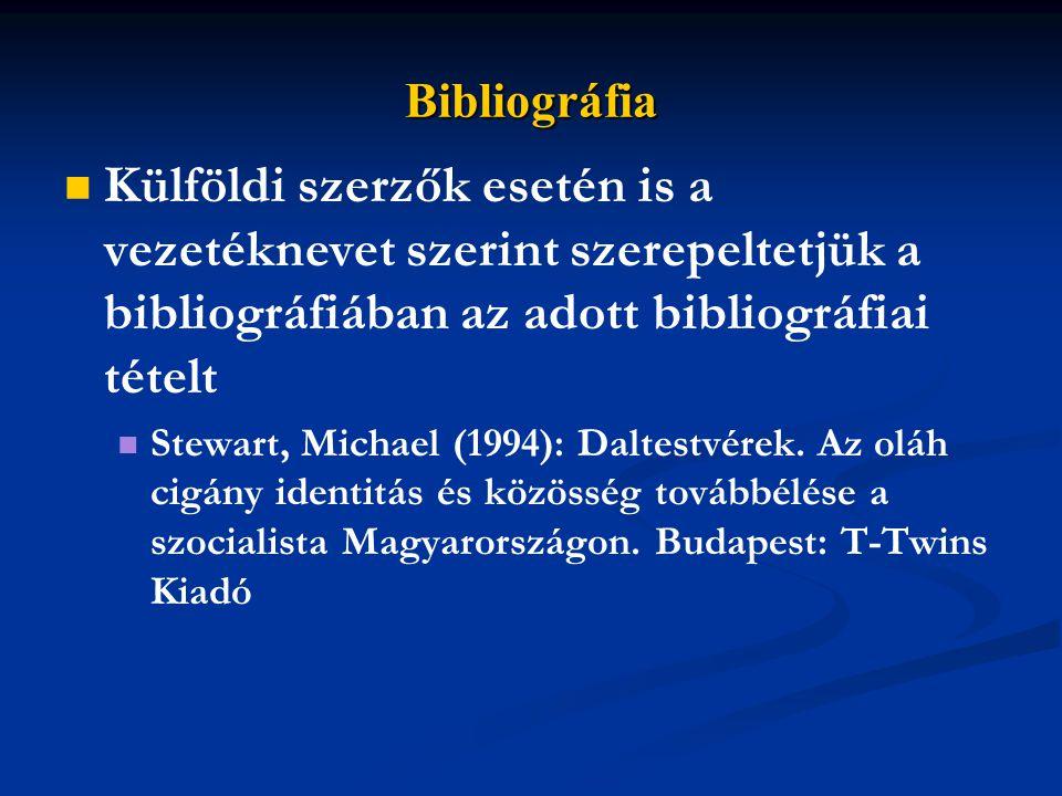 Bibliográfia Külföldi szerzők esetén is a vezetéknevet szerint szerepeltetjük a bibliográfiában az adott bibliográfiai tételt.