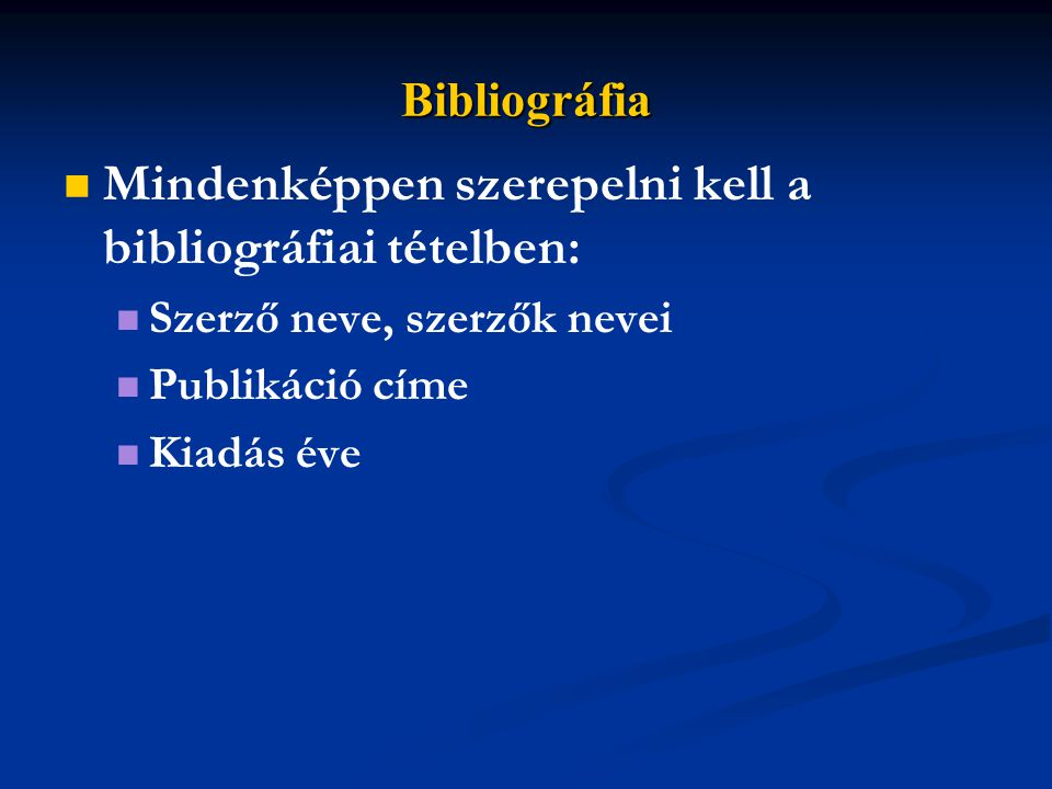 Mindenképpen szerepelni kell a bibliográfiai tételben: