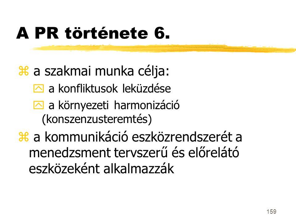 A PR története 6. a szakmai munka célja: