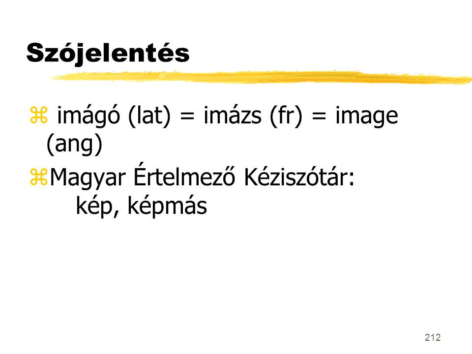 Szójelentés imágó (lat) = imázs (fr) = image (ang)