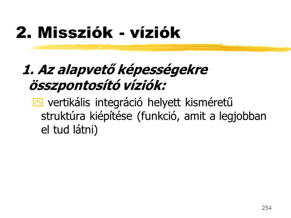 2. Missziók - víziók 1. Az alapvető képességekre összpontosító víziók: