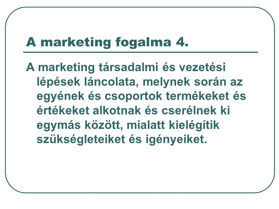 A marketing fogalma 4.