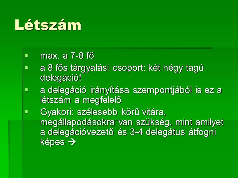 Létszám max. a 7-8 fő. a 8 fős tárgyalási csoport: két négy tagú delegáció! a delegáció irányítása szempontjából is ez a létszám a megfelelő.
