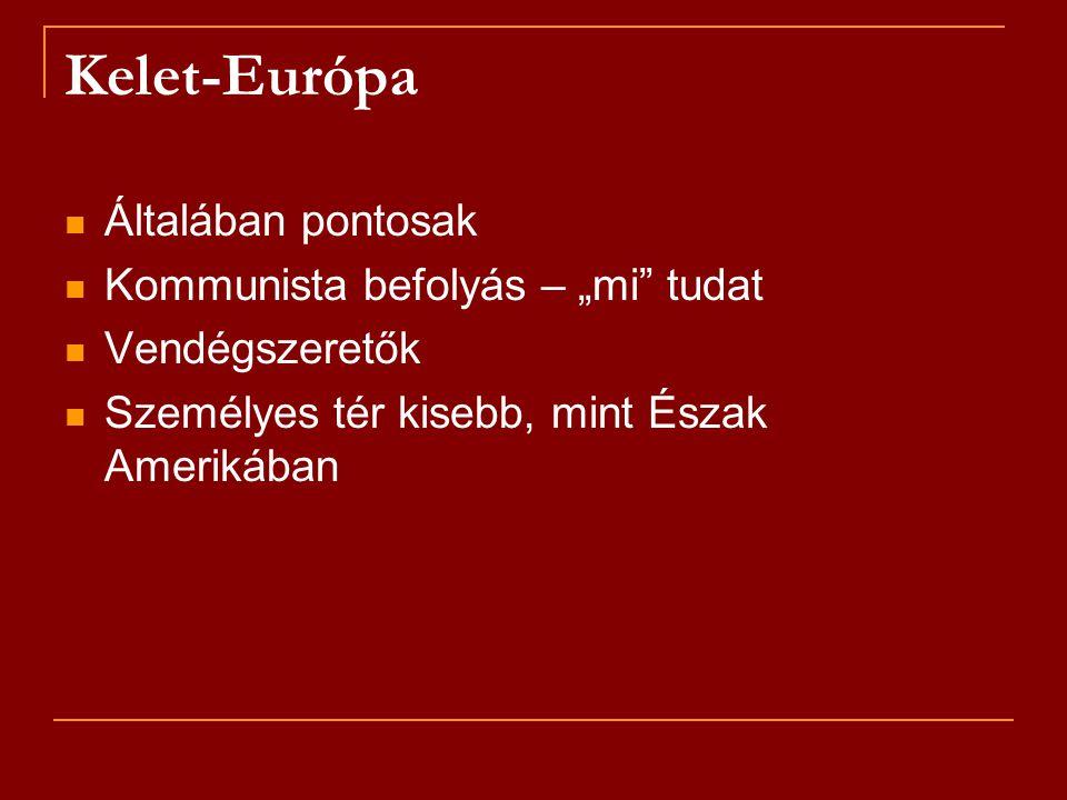 """Kelet-Európa Általában pontosak Kommunista befolyás – """"mi tudat"""