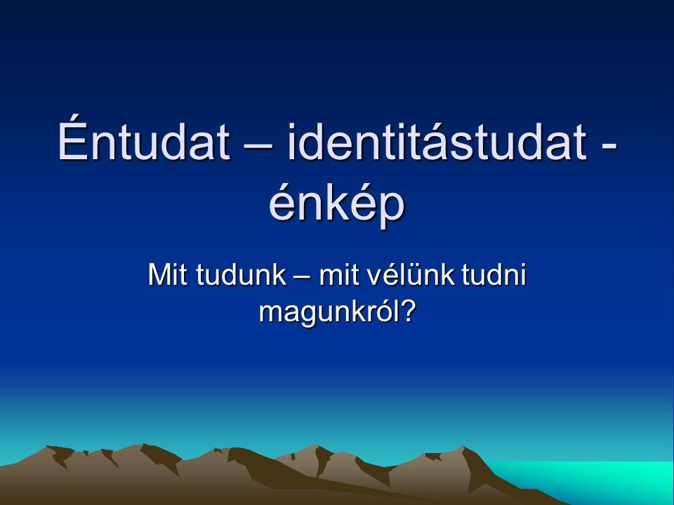 Éntudat – identitástudat - énkép