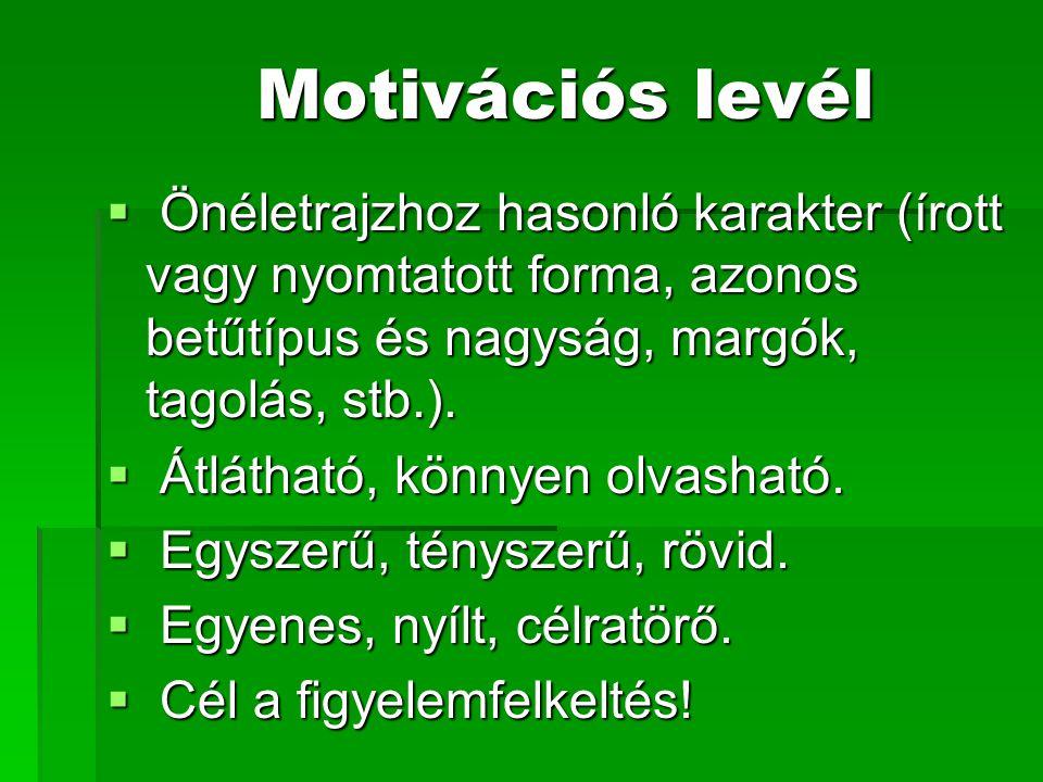 Motivációs levél Önéletrajzhoz hasonló karakter (írott vagy nyomtatott forma, azonos betűtípus és nagyság, margók, tagolás, stb.).