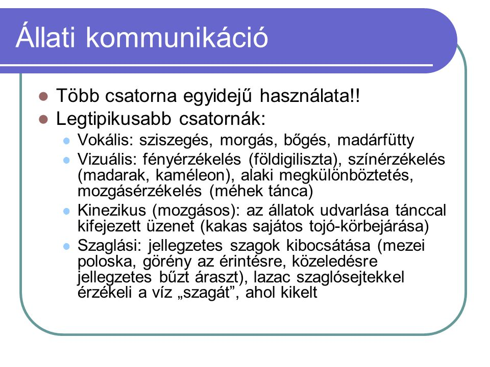 Állati kommunikáció Több csatorna egyidejű használata!!