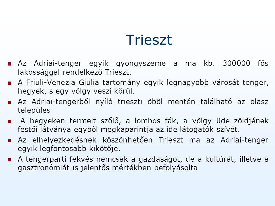Trieszt Az Adriai-tenger egyik gyöngyszeme a ma kb. 300000 fős lakossággal rendelkező Trieszt.