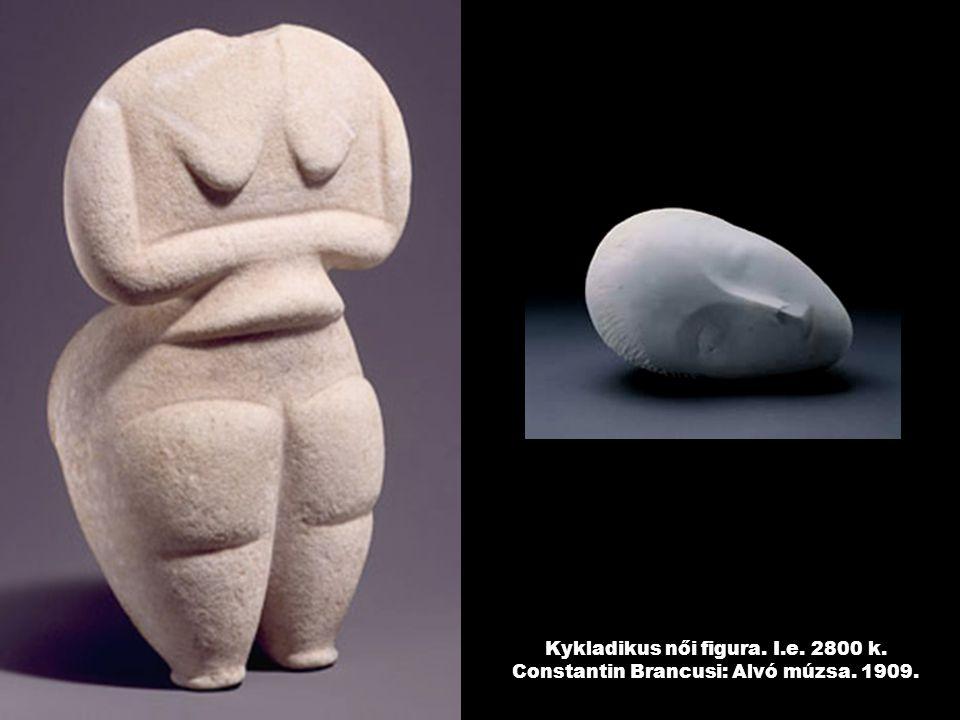 Kykladikus női figura. I. e. 2800 k. Constantin Brancusi: Alvó múzsa