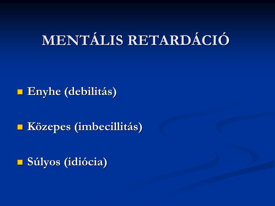 MENTÁLIS RETARDÁCIÓ Enyhe (debilitás) Közepes (imbecillitás)