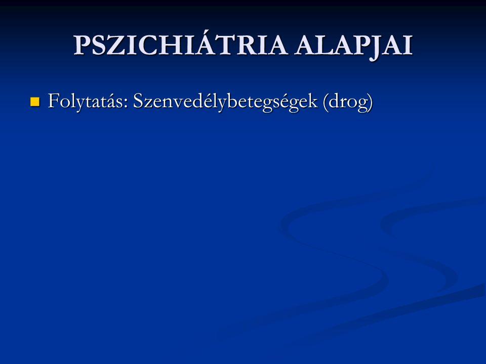 PSZICHIÁTRIA ALAPJAI Folytatás: Szenvedélybetegségek (drog)