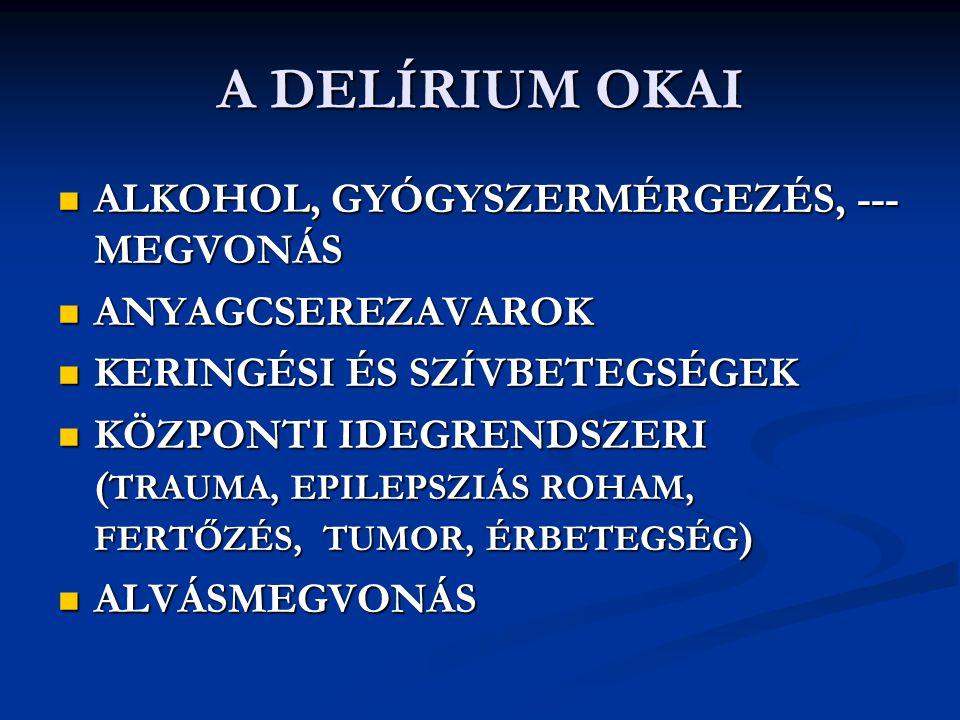 A DELÍRIUM OKAI ALKOHOL, GYÓGYSZERMÉRGEZÉS, ---MEGVONÁS