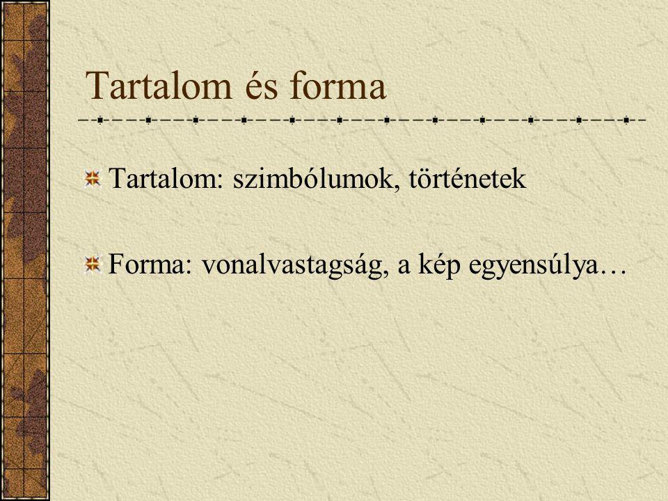 Tartalom és forma Tartalom: szimbólumok, történetek