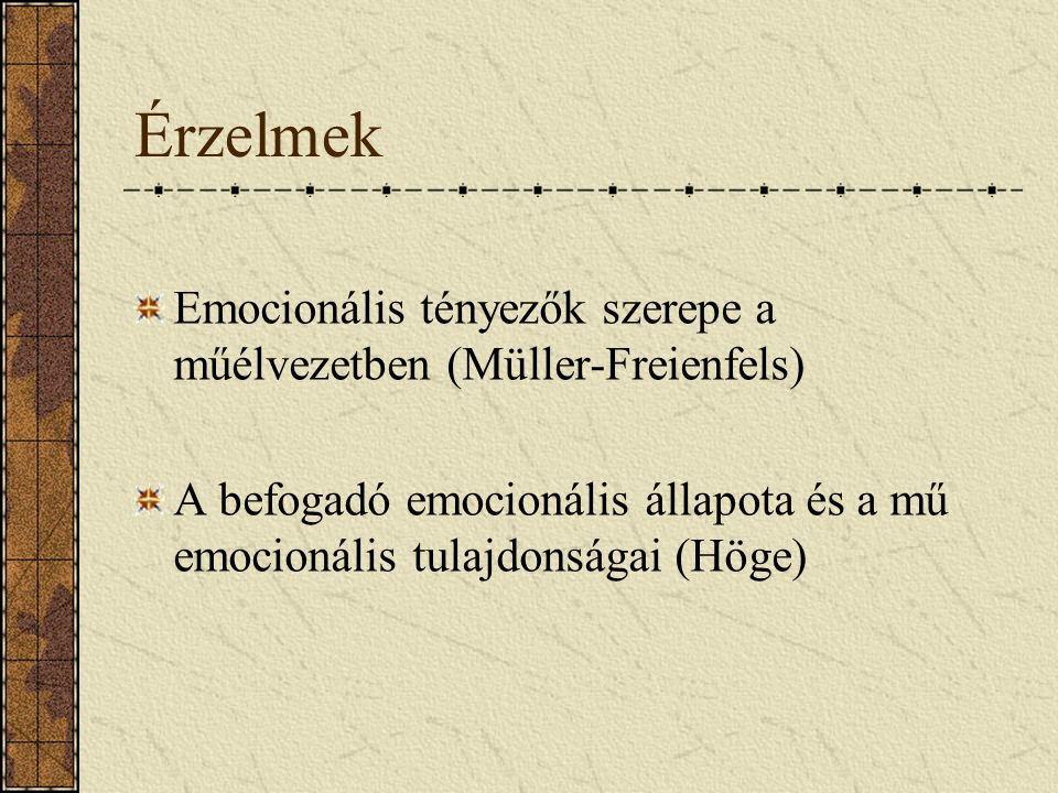 Érzelmek Emocionális tényezők szerepe a műélvezetben (Müller-Freienfels) A befogadó emocionális állapota és a mű emocionális tulajdonságai (Höge)