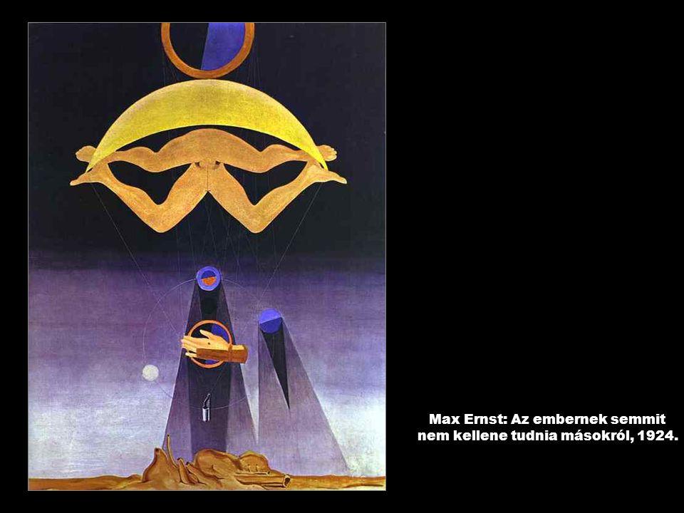 Max Ernst: Az embernek semmit nem kellene tudnia másokról, 1924.