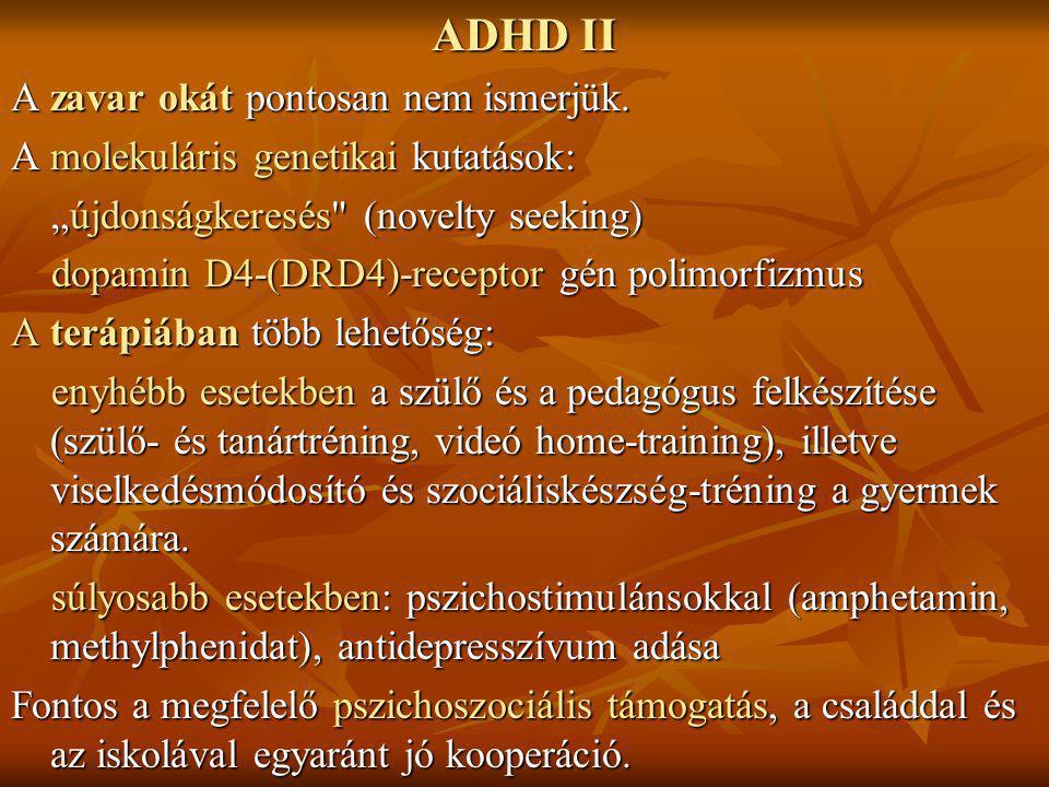 ADHD II A zavar okát pontosan nem ismerjük.