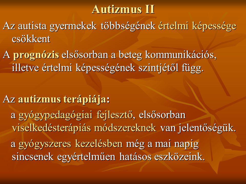 Autizmus II Az autista gyermekek többségének értelmi képessége csökkent.