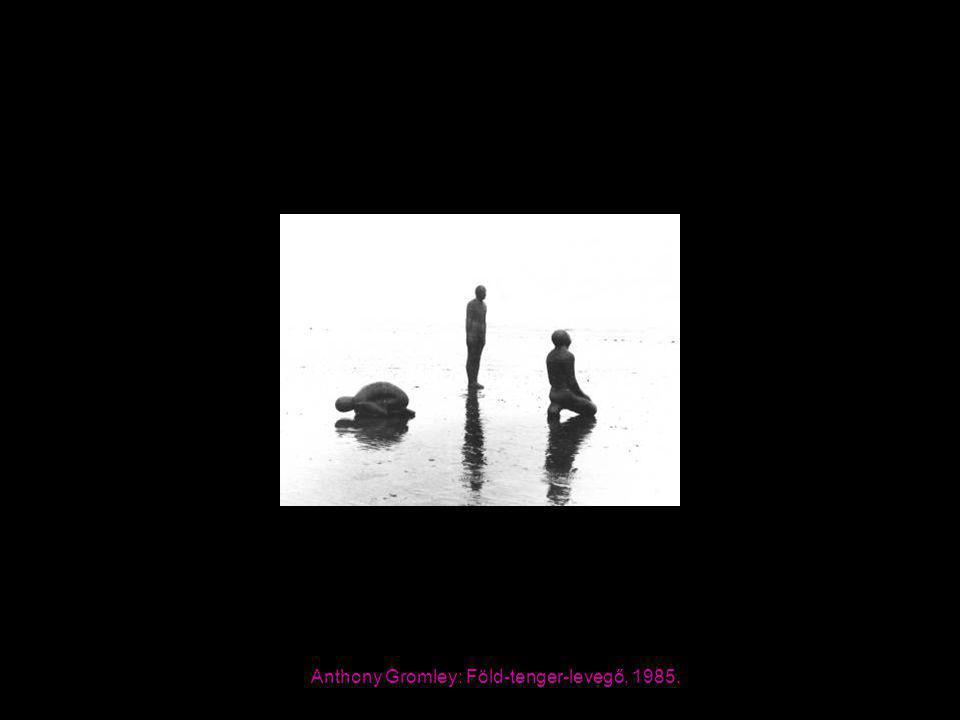 Anthony Gromley: Föld-tenger-levegő, 1985.